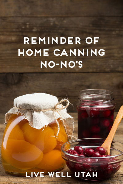 Reminder of Home Canning No-No's | Live Well Utah