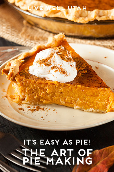 Easy as Pie! The Art of Pie Making | Live Well Utah